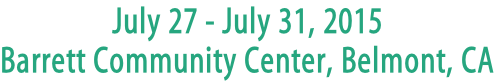 July 27 - July 31, 2015 Barrett Community Center, Belmont, CA